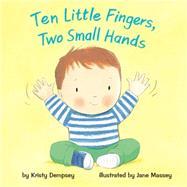 Ten Little Fingers, Two Small Hands by Dempsey, Kristy; Massey, Jane, 9781499802290