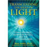 Transcending the Speed of Light: Consciousness, Quantum Physics, and the Fifth Dimension by Seifer, Marc, 9781594772290