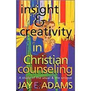 Insight and Creativity in Christian Counseling : A Study of the Usual and the Unique