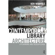 Contemporary Library Architecture: A Planning and Design Guide by Worpole; Ken, 9780415592291