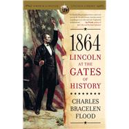 1864 : Lincoln at the Gates of History by Charles Bracelen Flood, 9781416552291