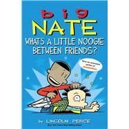 Big Nate: What's a Little Noogie Between Friends? by Peirce, Lincoln, 9781449462291
