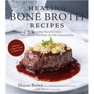Healing Bone Broth Recipes Incredibly Flavorful Dishes That Nourish Your Body the Traditional Way by Brown, Sharon; Brown, Reb (CON), 9781624142291