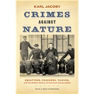 Crimes Against Nature: Squatters, Poachers, Thieves, and the Hidden History of American Conservation by Jacoby, Karl, 9780520282292