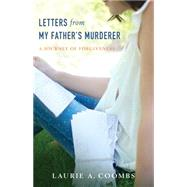 Letters from My Father's Murderer: A Journey of Forgiveness by Coombs, Laurie A., 9780825442292