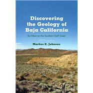 Discovering the Geology of Baja California: Six Hikes on the Southern Gulf Coast by Johnson, Markes E., 9780816522293