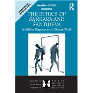 The Ethics of Sankara and Santideva: A Selfless Response to an Illusory World by Todd,Warren Lee, 9781138272293