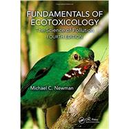 Fundamentals of Ecotoxicology: The Science of Pollution, Fourth Edition by Newman; Michael C., 9781466582293