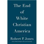 The End of White Christian America by Jones, Robert P., 9781501122293