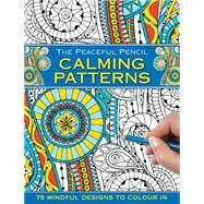 The Peaceful Pencil Calming Patterns by Peony Press, 9780754832294