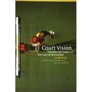 Court Vision : Unexpected Views on the Lure of Basketball by Berkow, Ira, 9780803262294