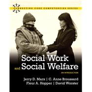 Social Work and Social Welfare An Introduction by Marx, Jerry D.; Broussard, C. Anne A; Hopper, Fleur A.; Worster, David, 9780205502295