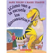 ¿Cómo van los dinosaurios a la escuela?  (Spanish language edition of How Do Dinosaurs Go to School?) by Yolen, Jane; Teague, Mark; Yolen, Jane, 9780545002295