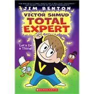 Let's Do A Thing! (Victor Shmud, Total Expert #1) by Benton, Jim, 9780545932295
