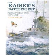 The Kaiser's Battlefleet by Dodson, Aidan, 9781848322295