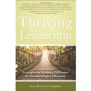 Thriving in Leadership : Strategies for Making a Difference in Christian Higher Education by Longman, Karen A., 9780891122296