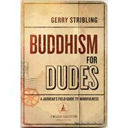 Buddhism for Dudes: A Jarhead's Field Guide to Mindfulness by Stribling, Gerry, 9781614292296