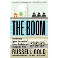 The Boom How Fracking Ignited the American Energy Revolution and Changed the World by Gold, Russell, 9781451692297