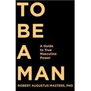 To Be a Man by Masters, Robert Augustus, Ph.d., 9781622032297