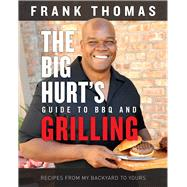 The Big Hurt's Guide to Bbq and Grilling by Thomas, Frank, 9781629372297