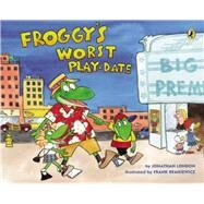 Froggy's Worst Playdate by London, Jonathan; Remkiewicz, Frank, 9780142422298