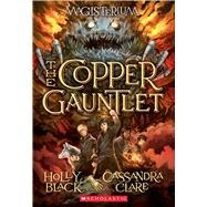 The Copper Gauntlet (Magisterium, Book 2) by Black, Holly; Clare, Cassandra, 9780545522298