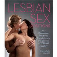 Lesbian Sex Positions 100 Passionate Positions from Intimate and Sensual to Wild and Naughty by Katz, Shanna, 9781612432298