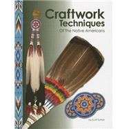 Craftwork Techniques of the Native Americans by Sutton, Scott, 9781929572298
