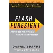 Flash Foresight : How to See the Invisible and Do the Impossible by Burrus, Daniel, 9780061922299