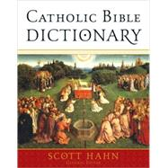 Catholic Bible Dictionary by Hahn, Scott, 9780385512299