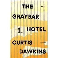 The Graybar Hotel Stories by Dawkins, Curtis, 9781501162299