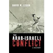 The Arab-Israeli Conflict A History by Lesch, David W., 9780195172300