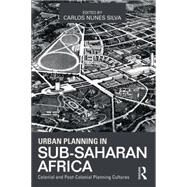 Urban Planning in Sub-Saharan Africa: Colonial and Post-Colonial Planning Cultures by Silva; Carlos Nunes, 9780415632300