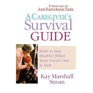A Caregiver's Survival Guide: How to Stay Healthy When Your Loved One Is Sick by Strom, Kay Marshall, 9780830822300
