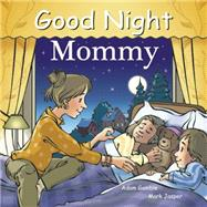 Good Night Mommy by Gamble, Adam; Jasper, Mark; Kelly, Cooper, 9781602192300