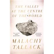 The Valley at the Centre of the World by Tallack, Malachy, 9781786892300