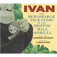 Ivan by Applegate, Katherine; Karas, G. Brian, 9780544252301
