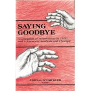 Saying Goodbye: A Casebook of Termination in Child and Adolescent Analysis and Therapy by Schmukler,Anita G., 9781138872301