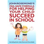 John Rosemond's Fail-Safe Formula for Helping Your Child Succeed in School by Rosemond, John, 9781449422301