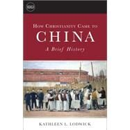 How Christianity Came to China by Lodwick, Kathleen L., 9781451472301