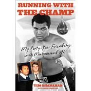 Running with the Champ My Forty-Year Friendship with Muhammad Ali by Shanahan, Tim; Crisafulli, Chuck, 9781501102301