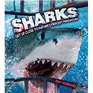 Sharks Get Up Close to Nature?s Fiercest Predators by Hubbard, Ben, 9781783122301