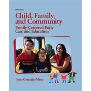 Child, Family, and Community Family-Centered Early Care and Education by Gonzalez-Mena, Janet, 9780135132302