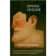 Dying Inside by Silverberg, Robert, 9780765322302
