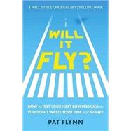 Will It Fly? How to Test Your Next Business Idea So You Don't Waste Your Time and Money by Pat Flynn, 9780997082302