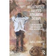 Hallucination-focused Integrative Therapy: A Specific Treatment that Hits Auditory Verbal Hallucinations by Jenner; Jack A., 9781138932302