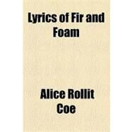 Lyrics of Fir and Foam by Coe, Alice Rollit, 9781154462302