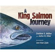 A King Salmon Journey by Miller, Debbie S.; Eiler, John, 9781602232303