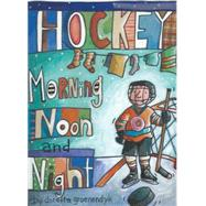Hockey Morning, Noon and Night by Groenendyk, Doretta, 9781927502303