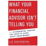 What Your Financial Advisor Isn't Telling You by Davidson, Liz, 9780544602304